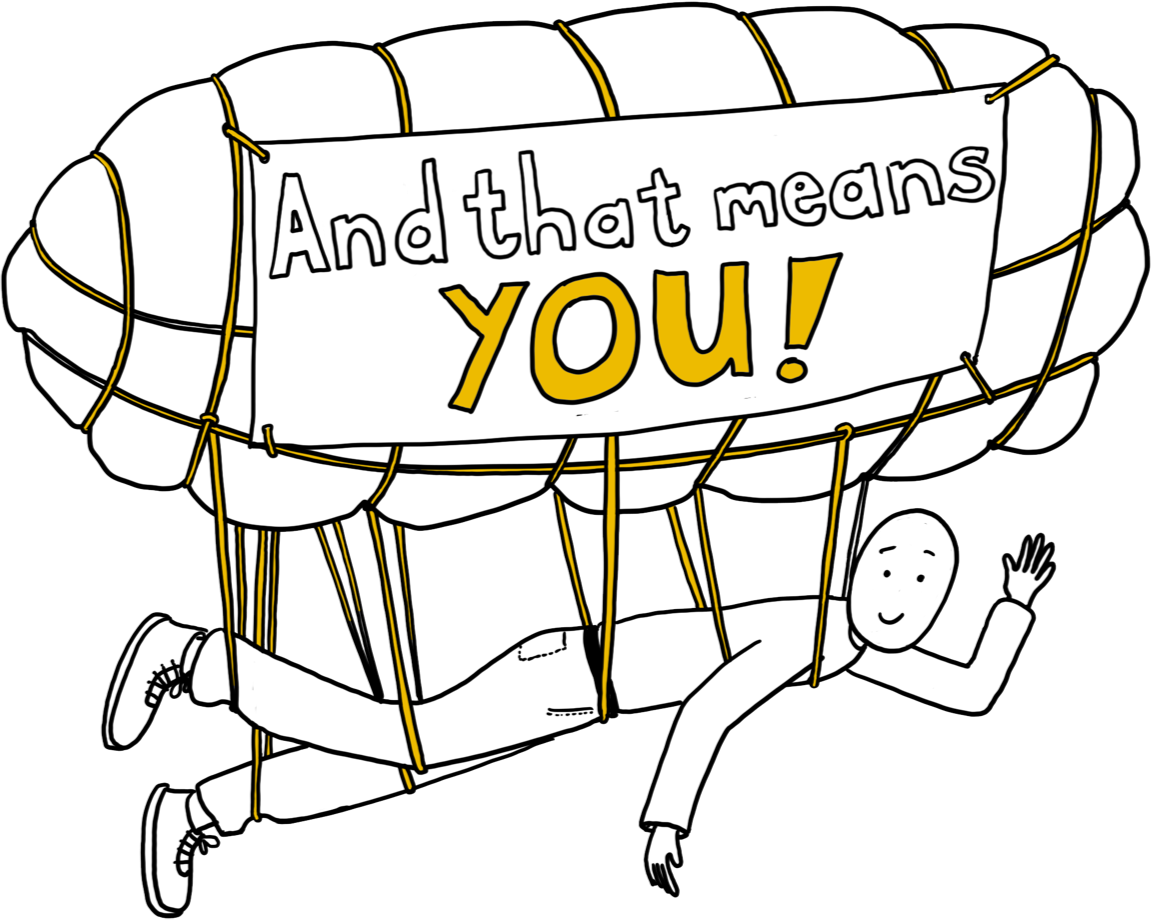 Person attached to a blimp which reads 'And that means you'